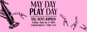 Tall Boys Improv presents: May Day! @ ComedySportz Milwaukee | Milwaukee | Wisconsin | United States