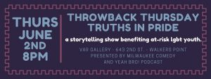 Milwaukee Comedy and Yeah Bro! Podcast Present: Throwback Thursday - Truths in Pride @ Var Gallery and Studio |  |  |