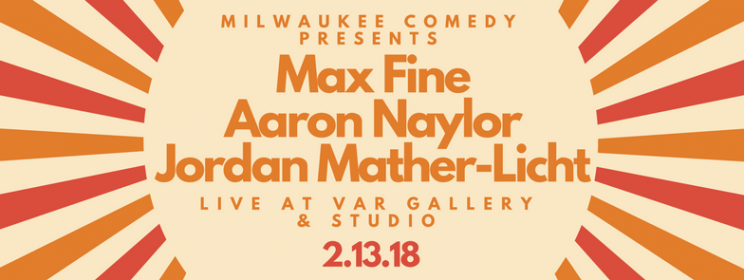 Max Fine, Aaron Naylor & Jordan Mather-Licht at Var Gallery! @ Var Gallery & Studio | Milwaukee | Wisconsin | United States