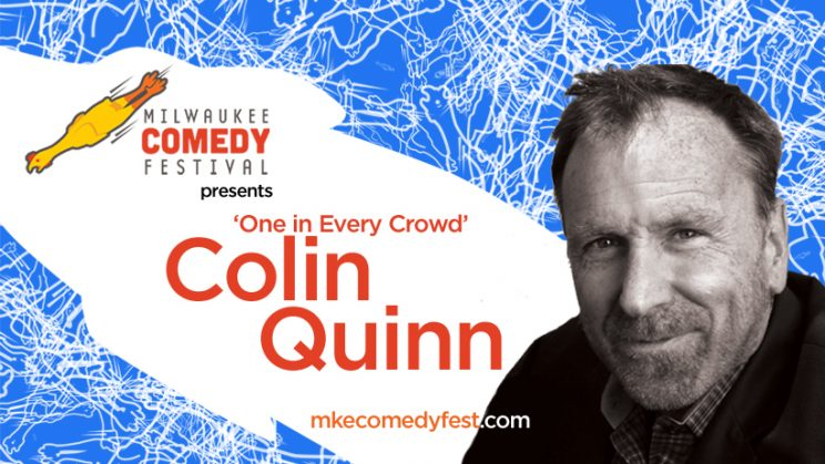"Colin Quinn ""One In Every Crowd"" @ Turner Hall Ballroom 